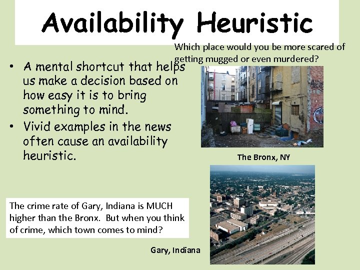 Availability Heuristic Which place would you be more scared of getting mugged or even