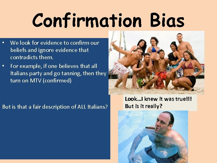 Confirmation Bias • We look for evidence to confirm our beliefs and ignore evidence