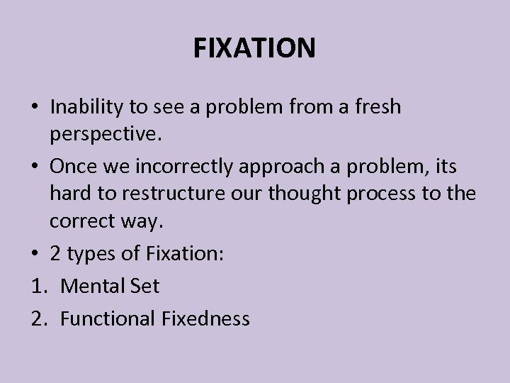 FIXATION • Inability to see a problem from a fresh perspective. • Once we