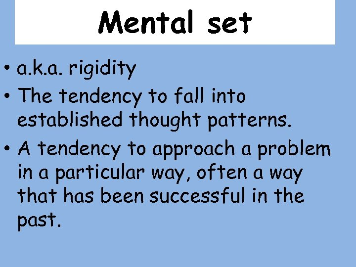 Mental set • a. k. a. rigidity • The tendency to fall into established