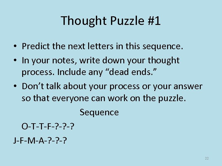 Thought Puzzle #1 • Predict the next letters in this sequence. • In your