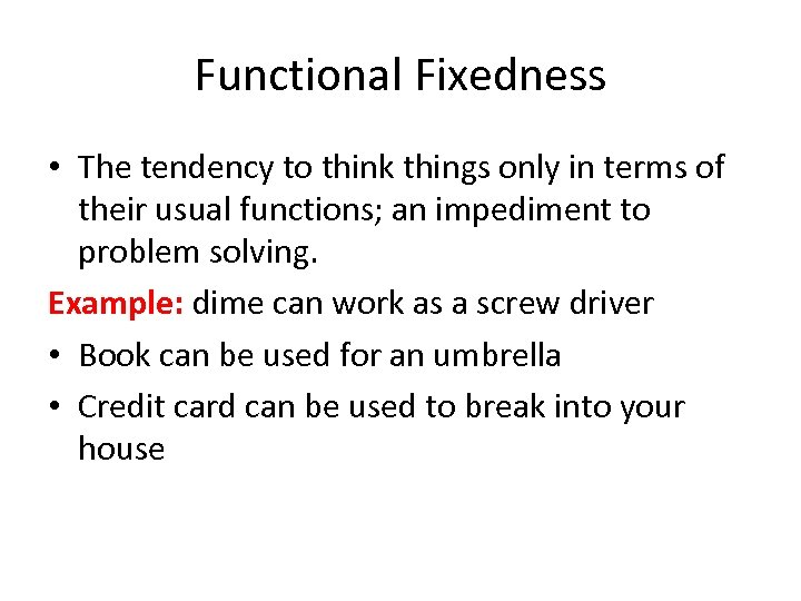 Functional Fixedness • The tendency to think things only in terms of their usual