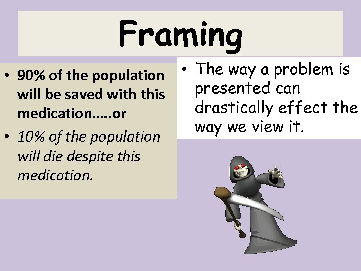 Framing • 90% of the population • The way a problem is presented can