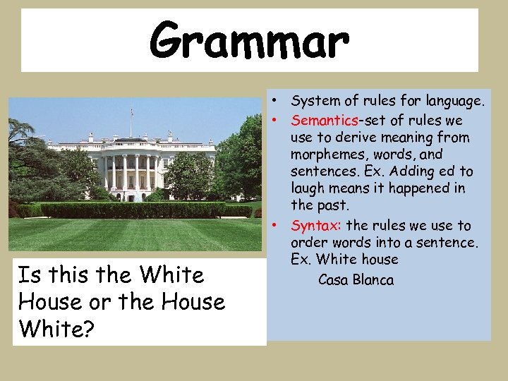 Grammar Is this the White House or the House White? • System of rules