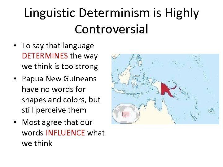 Linguistic Determinism is Highly Controversial • To say that language DETERMINES the way we