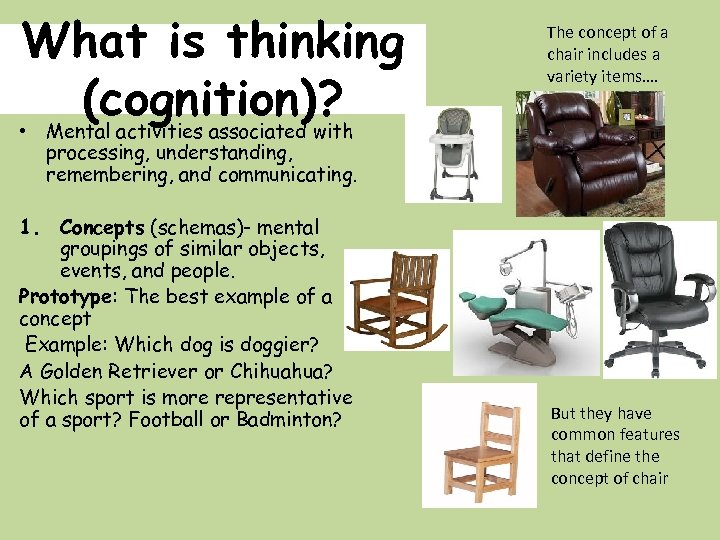 What is thinking (cognition)? • Mental activities associated with The concept of a chair