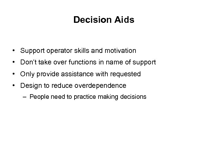 Decision Aids • Support operator skills and motivation • Don't take over functions in