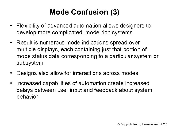 Mode Confusion (3) • Flexibility of advanced automation allows designers to develop more complicated,