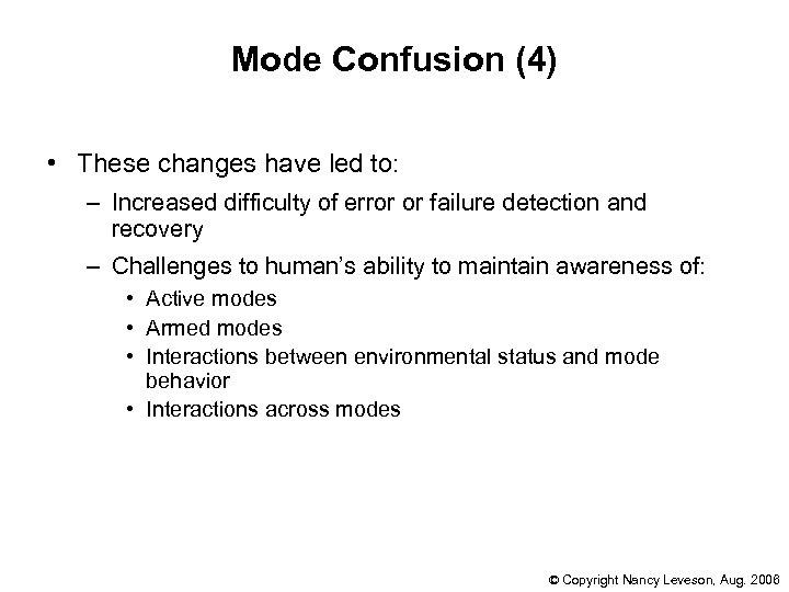 Mode Confusion (4) • These changes have led to: – Increased difficulty of error