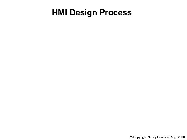 HMI Design Process © Copyright Nancy Leveson, Aug. 2006