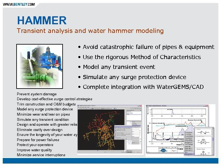 HAMMER Transient analysis and water hammer modeling • Avoid catastrophic failure of pipes &