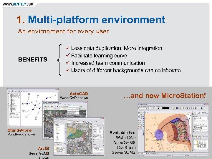 1. Multi-platform environment An environment for every user BENEFITS ü Less data duplication. More