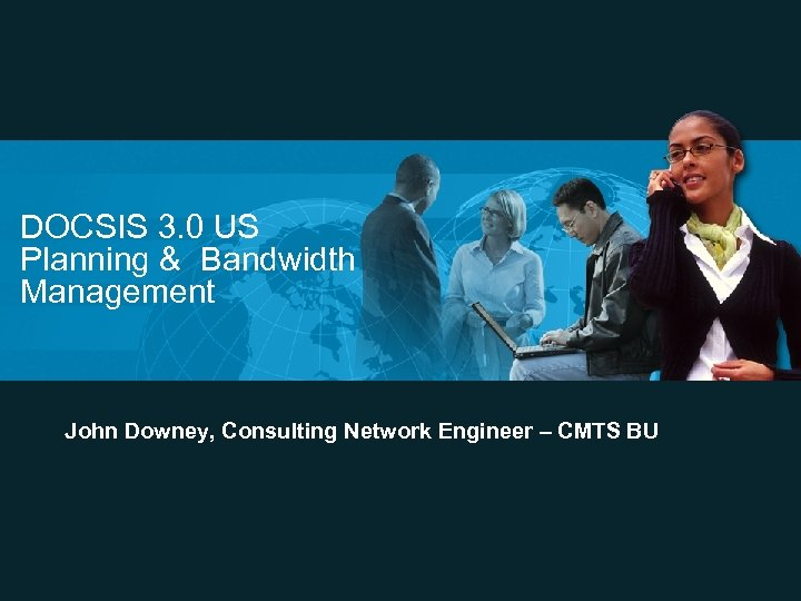 DOCSIS 3. 0 US Planning & Bandwidth Management John Downey, Consulting Network Engineer –
