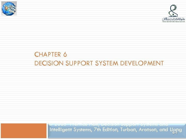 CHAPTER 6 DECISION SUPPORT SYSTEM DEVELOPMENT © 2005 Prentice Hall, Decision Support Systems and