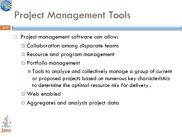 Project Management Tools 6 -10 Project management software can allow: Collaboration among disparate teams