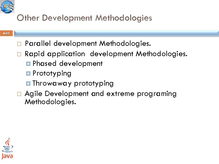 Other Development Methodologies 6 -11 Parallel development Methodologies. Rapid application development Methodologies. Phased development
