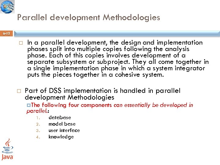 Parallel development Methodologies 6 -12 In a parallel development, the design and implementation phases