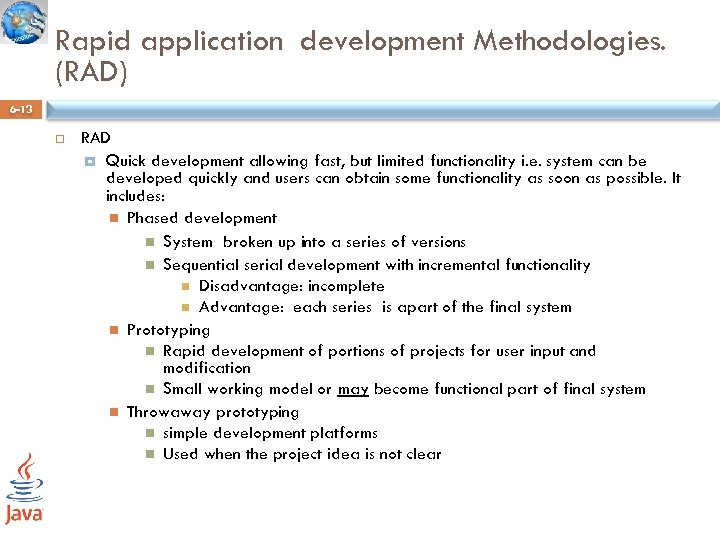 Rapid application development Methodologies. (RAD) 6 -13 RAD Quick development allowing fast, but limited