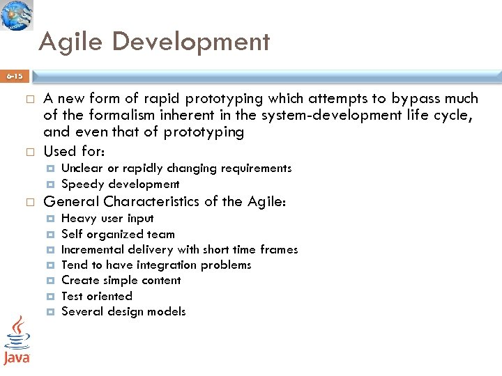 Agile Development 6 -15 A new form of rapid prototyping which attempts to bypass