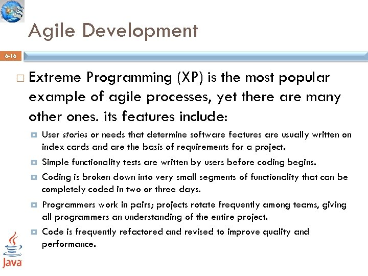 Agile Development 6 -16 Extreme Programming (XP) is the most popular example of agile