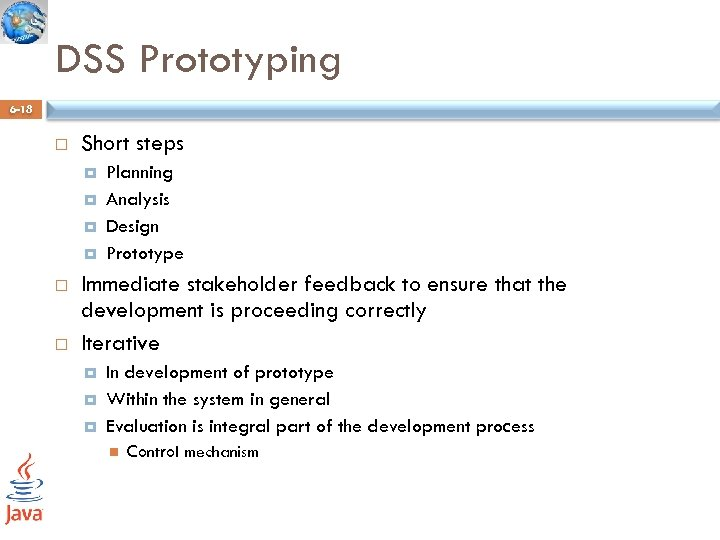 DSS Prototyping 6 -18 Short steps Planning Analysis Design Prototype Immediate stakeholder feedback to