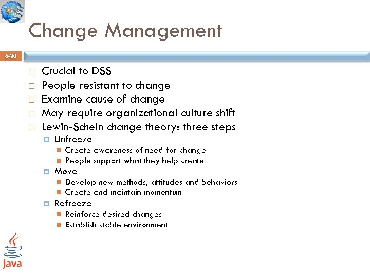 Change Management 6 -20 Crucial to DSS People resistant to change Examine cause of