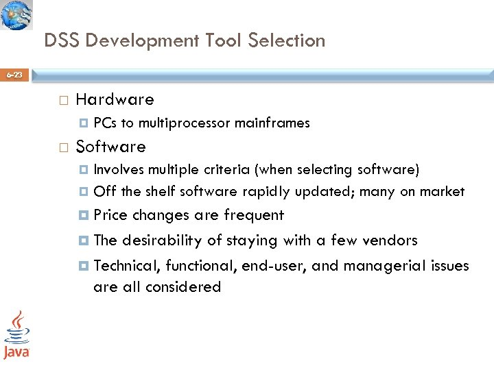 DSS Development Tool Selection 6 -23 Hardware PCs to multiprocessor mainframes Software Involves multiple