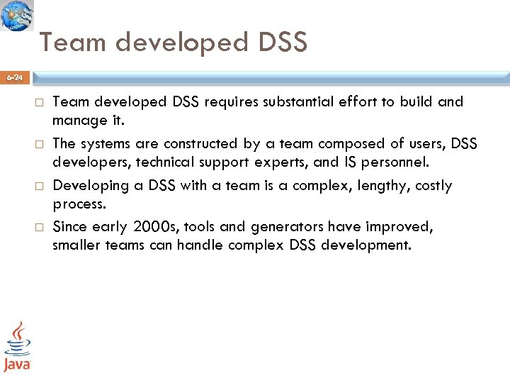Team developed DSS 6 -24 Team developed DSS requires substantial effort to build and