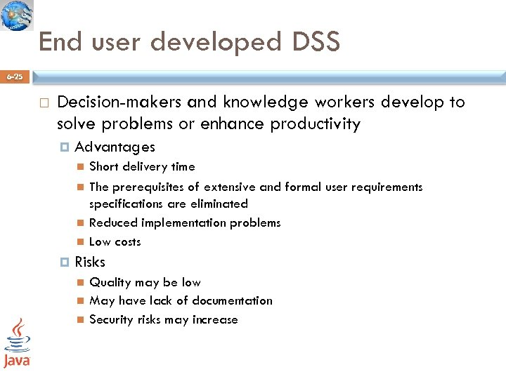 End user developed DSS 6 -25 Decision-makers and knowledge workers develop to solve problems