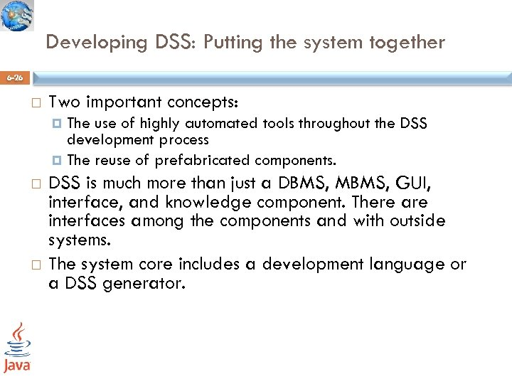 Developing DSS: Putting the system together 6 -26 Two important concepts: The use of