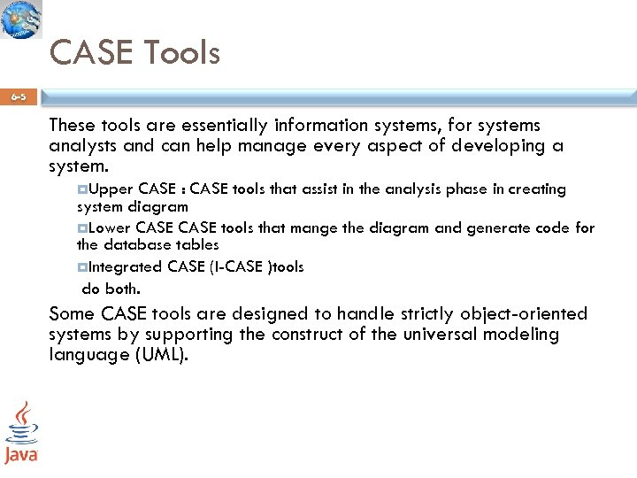 CASE Tools 6 -5 These tools are essentially information systems, for systems analysts and