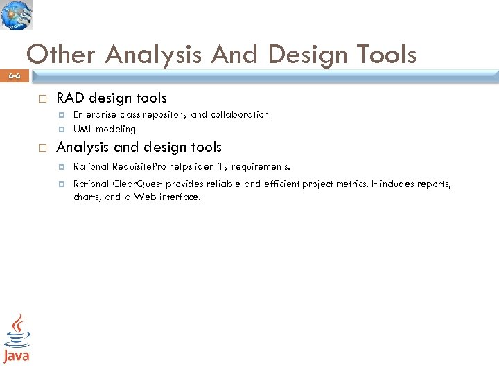 Other Analysis And Design Tools 6 -6 RAD design tools Enterprise class repository and