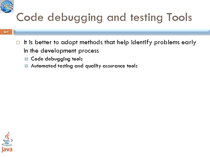 Code debugging and testing Tools 6 -7 It is better to adopt methods that