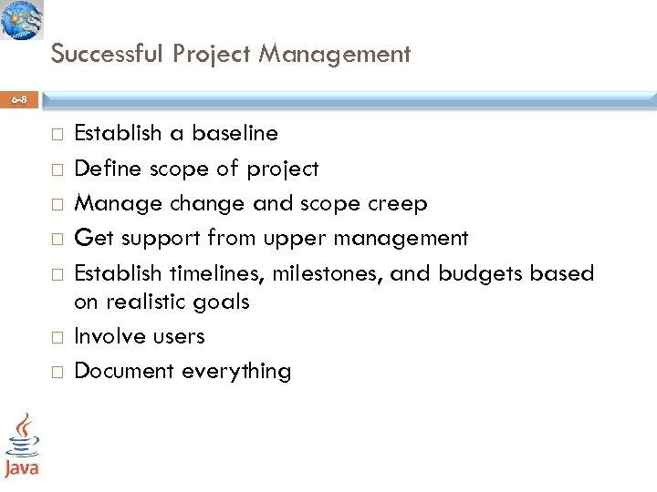Successful Project Management 6 -8 Establish a baseline Define scope of project Manage change