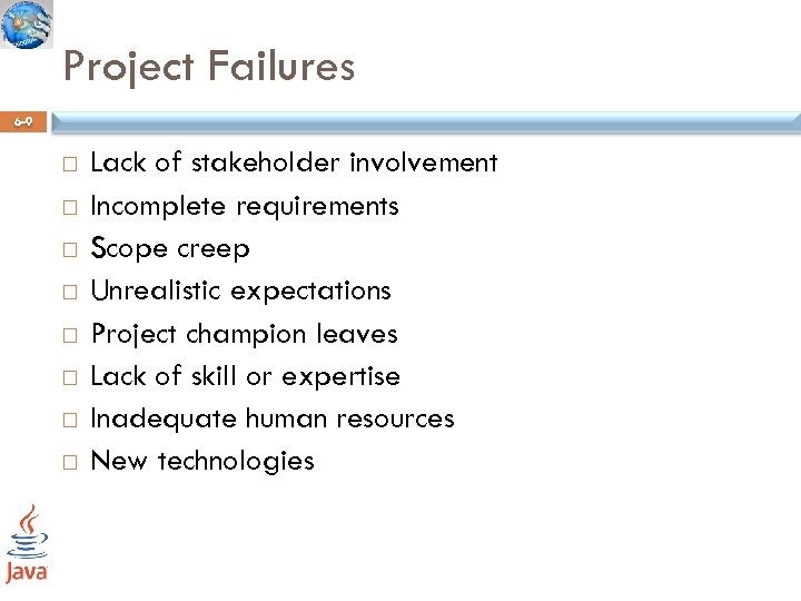 Project Failures 6 -9 Lack of stakeholder involvement Incomplete requirements Scope creep Unrealistic expectations
