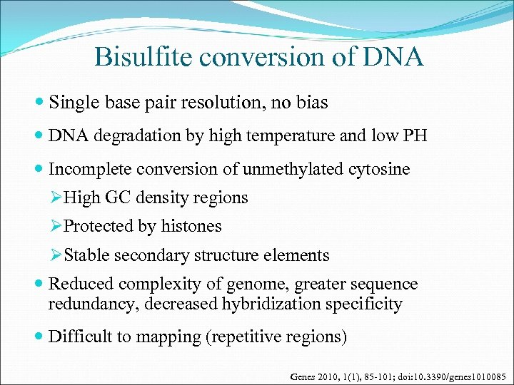 Bisulfite conversion of DNA Single base pair resolution, no bias DNA degradation by high