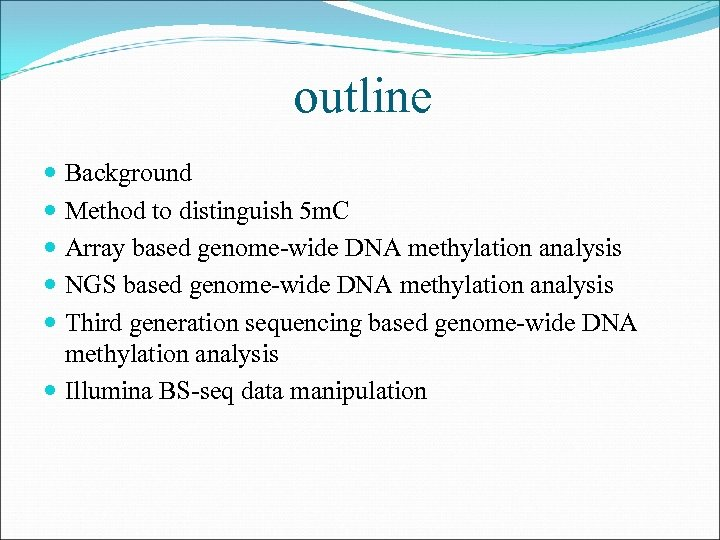 outline Background Method to distinguish 5 m. C Array based genome-wide DNA methylation analysis
