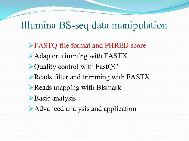 Illumina BS-seq data manipulation ØFASTQ file format and PHRED score ØAdaptor trimming with FASTX