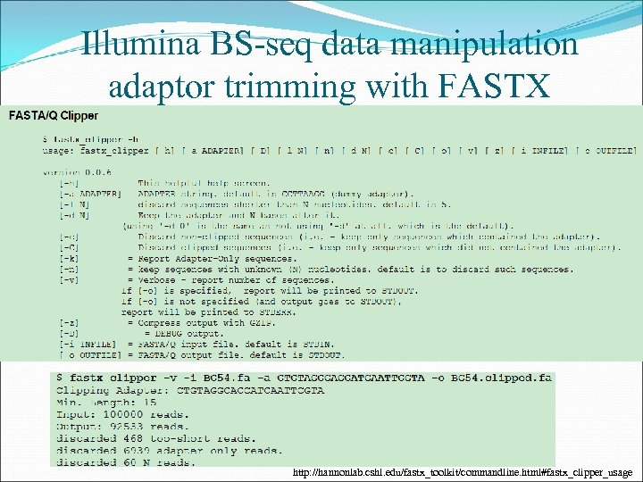 Illumina BS-seq data manipulation adaptor trimming with FASTX http: //hannonlab. cshl. edu/fastx_toolkit/commandline. html#fastx_clipper_usage