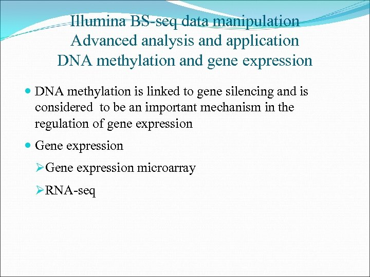 Illumina BS-seq data manipulation Advanced analysis and application DNA methylation and gene expression DNA