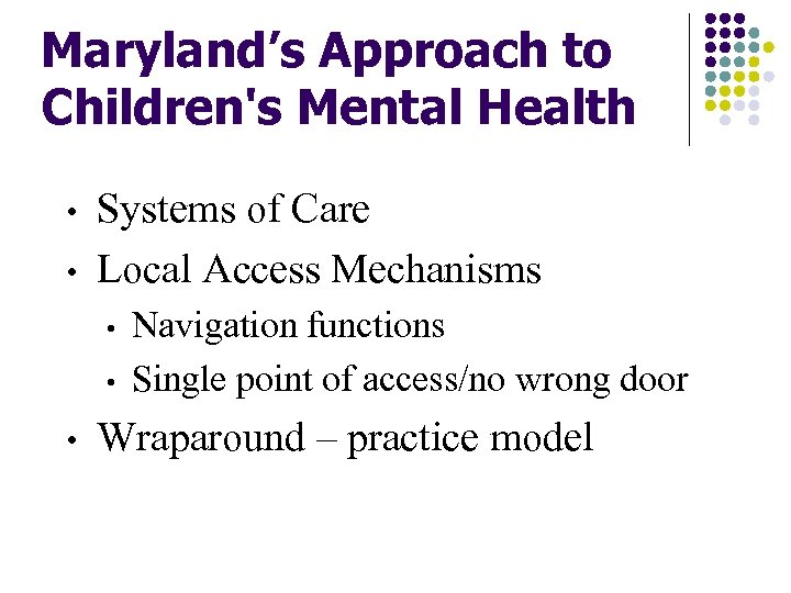 Maryland's Approach to Children's Mental Health • • Systems of Care Local Access Mechanisms