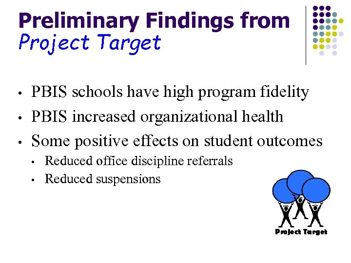 Preliminary Findings from Project Target • • • PBIS schools have high program fidelity