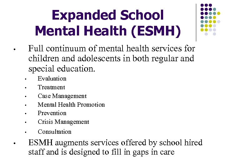 Expanded School Mental Health (ESMH) Full continuum of mental health services for children and