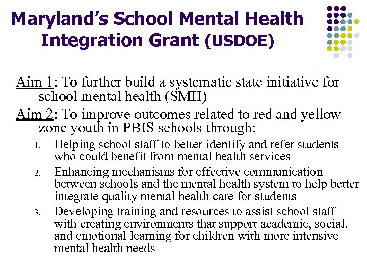 Maryland's School Mental Health Integration Grant (USDOE) Aim 1: To further build a systematic