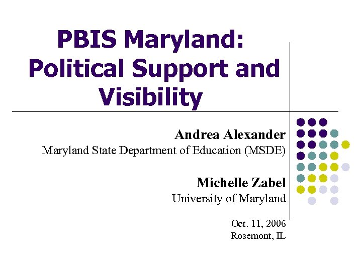PBIS Maryland: Political Support and Visibility Andrea Alexander Maryland State Department of Education (MSDE)