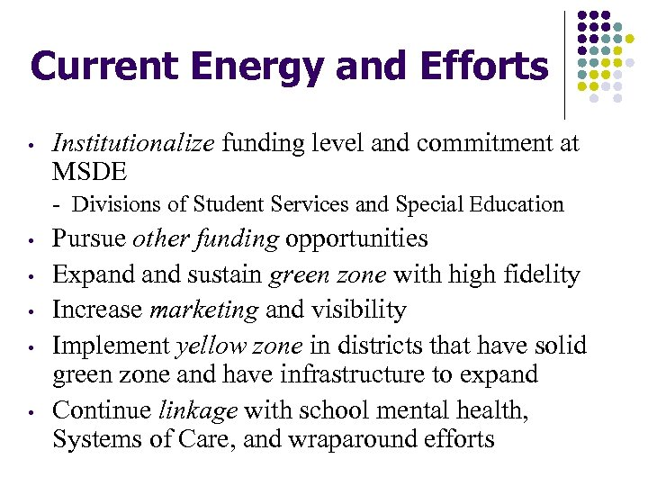 Current Energy and Efforts • Institutionalize funding level and commitment at MSDE - Divisions