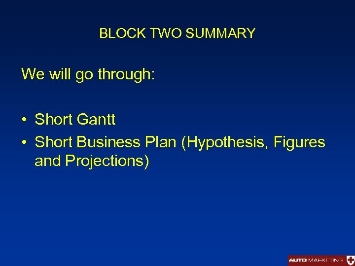 BLOCK TWO SUMMARY We will go through: • Short Gantt • Short Business Plan