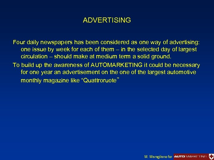 ADVERTISING Four daily newspapers has been considered as one way of advertising: one issue