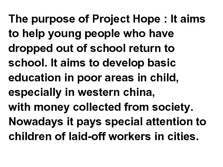 The purpose of Project Hope : It aims to help young people who have