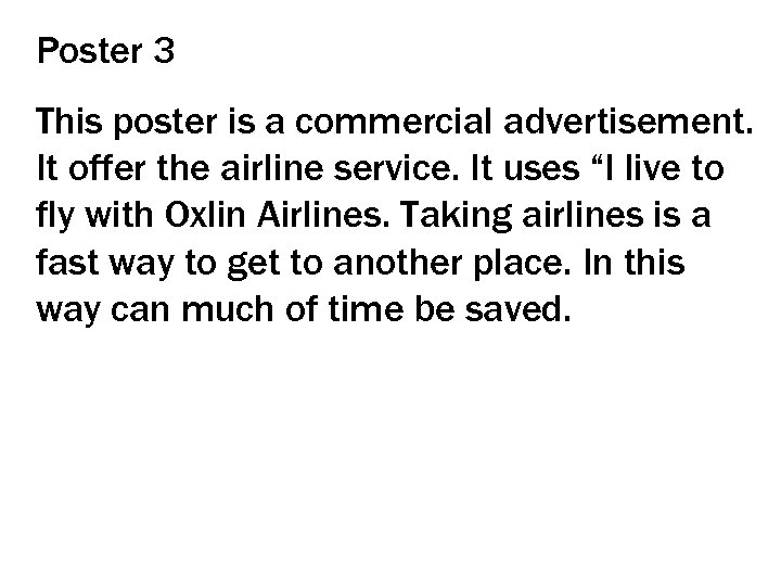 Poster 3 This poster is a commercial advertisement. It offer the airline service. It